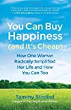 """You Can Buy Happiness (and It's Cheap) - How One Woman Radically Simplified Her Life and How You Can Too"" av Tammy Strobel"