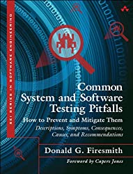 Common System and Software Testing Pitfalls: How to Prevent and Mitigate Them: Descriptions, Symptoms, Consequences, Causes, and Recommendations (SEI Series in Software Engineering)
