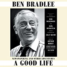 A Good Life: Newspapering and Other Adventures Audiobook by Ben Bradlee Narrated by Arthur Morey