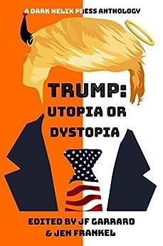 Trump Utopia or Dystopia? Anthology (English Edition) de [Garrard, JF]