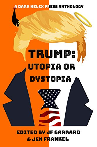 Trump Utopia or Dystopia? Anthology