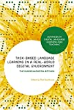 Task-based Language Learning in a Real-World Digital Environment: The European Digital Kitchen (Advances in Digital Language Learning and Teaching)