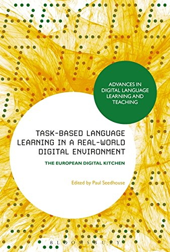 Task-based Language Learning in a Real-World Digital Environment: The European Digital Kitchen (Advances in Digital Language Learning and Teaching) by Bloomsbury Academic