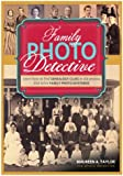 Family Photo Detective: Learn How to Find Genealogy Clues in Old Photos and Solve Family Photo Mysteries
