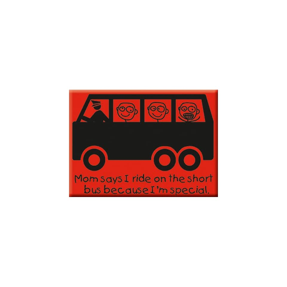 Mom Says I Ride on the Short Bus Because Im Special Funny Fridge MAGNET
