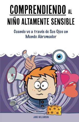 Comprendiendo al Niño Altamente Sensible: Cuando ve a traves de Sus Ojos un Mundo Abrumador (Spanish Edition) [Jamie Williamson] (Tapa Blanda)