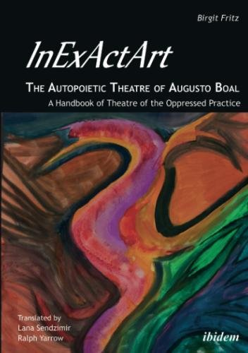 InExActArt―the Autopoietic Theatre of Augusto Boal: A Handbook of Theatre of the Oppressed Practice