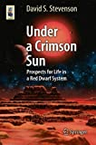 Under a Crimson Sun: Prospects for Life in a Red Dwarf System (Astronomers' Universe) 2013 edition by Stevenson, David S. (2013) Paperback