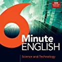 6 Minute English: Science and Technology Hörbuch von  BBC Learning English Gesprochen von:  BBC Learning English
