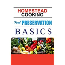Homestead Cooking: Food Preservation Basics: HOMESTEAD COOKING: Food Preservation Basics