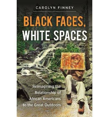 Books : Reimagining the Relationship of African Americans to the Great Outdoors Black Faces, White Spaces (Paperback) - Common