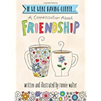 If We Were Having Coffee... A Conversation About Friendship, by Ronnie Walter | Blue Mountain Arts Heart-to-Heart Hardcover Gift Book, 7.3 x 5.2 in., 44 pages | Sentimental Friendship Gift for a Woman