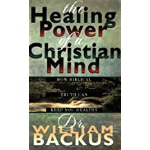 Healing Power Of The Christian Mind, The: How Biblical Truth Can Keep You Healthy