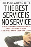 img - for The Best Service is No Service: How to Liberate Your Customers from Customer Service, Keep Them Happy, and Control Costs by Bill Price (2008-03-21) book / textbook / text book