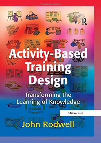 Activity-Based Training Design: Transforming the Learning of Knowledge