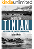 The Battle for Tinian: Vital Stepping Stone in America's War Against Japan