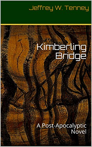 Kimberling Bridge: A Post-Apocalyptic Novel by [Tenney, Jeffrey W.]