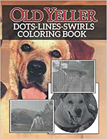 Old Yeller Dots Lines Swirls Coloring Book Nice Old Yeller Activity Color Books For Adults Unofficial High Quality Loomans Omaira 9798684886645 Amazon Com Books