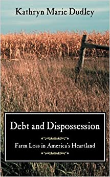 Book Debt and Dispossession: Farm Loss in America's Heartland 1st edition by Dudley, Kathryn Marie (2002)