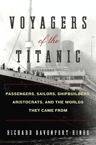 Voyagers of the Titanic: Passengers, Sailors, Shipbuilders, Aristocrats, and the Worlds They Came From cover