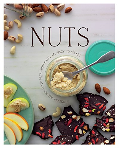 Nuts: Nutricious Recipes with Nuts from Salty or Spicy to Sweet