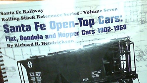 Santa Fe Open Top Cars: Flat, Gondola and Hopper Cars 1902 1959 (Rolling Stock Reference Series Volume Seven)