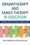 Dramatherapy and Family Therapy in Education : Essential Piece of the Multi-Agency Jigsaw, McFarlane, Penny and Harvey, Jenny, 1849052166