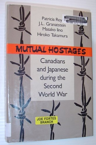 Mutual Hostages: Canadians and Japanese During the Second World War