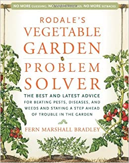 Rodaleu0027s Vegetable Garden Problem Solver: The Best And Latest Advice For  Beating Pests, Diseases, And Weeds And Staying A Step Ahead Of Trouble In  The ...