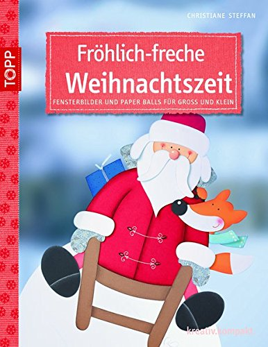 Fröhlich-freche Weihnachtszeit: Fensterbilder und Paper Balls für Groß und Klein (kreativ.kompakt.)