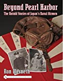 Beyond Pearl Harbor: The Untold Stories of Japan's Naval Airmen (Schiffer Military History)
