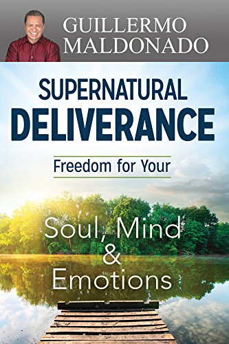 Supernatural deliverance freedom for your soul mind and emotions supernatural deliverance freedom for your soul mind and emotions by maldonado guillermo fandeluxe Image collections