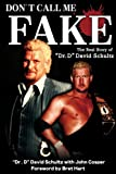 Don't Call Me Fake: The Real Story of Dr. D David Schultz