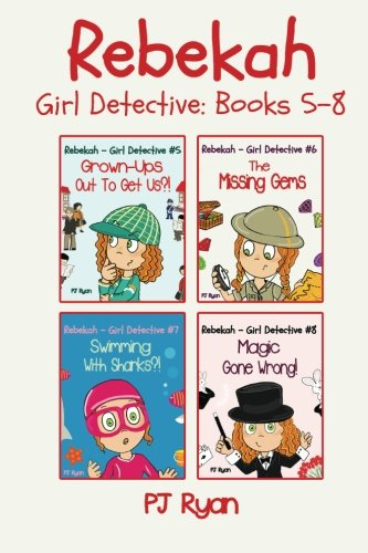 Rebekah - Girl Detective Books 5-8: Fun Short Story Mysteries for Children Ages 9-12 (Grown-Ups Out To Get Us?!, The Missing Gems, Swimming With Sharks?!, Magic Gone Wrong!) pdf epub