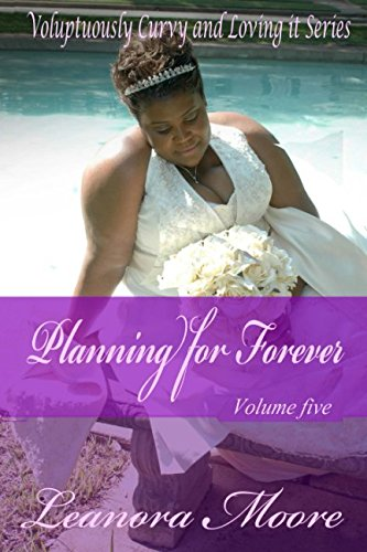 Search : Planning For Forever: Voluptuously Curvy and Loving Series (Voluptuously Curvy And Loving It Series) (Volume 5)