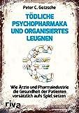 Tödliche Psychopharmaka und organisiertes Leugnen: Wie Ärzte und Pharmaindustrie die Gesundheit der Patienten vorsätzlich aufs Spiel setzen