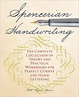 Spencerian Handwriting The Complete Collection Of Theory And Practical Workbooks For Perfect Cursive Hand Lettering Platts Roger Spencer