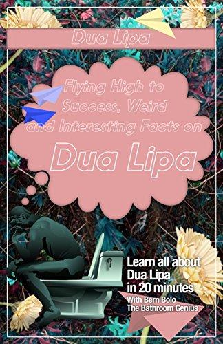 Dua Lipa: Flying High to Success, Weird and Interesting Facts on Dua Lipa! (English Edition)