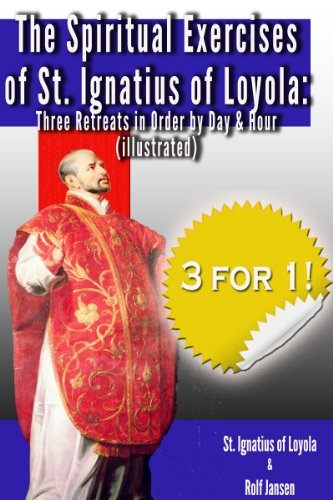 The Spiritual Exercises of St. Ignatius of Loyola: Three Retreats in Order by Day and Hour (illustrated) - The First Spiritual Exercises