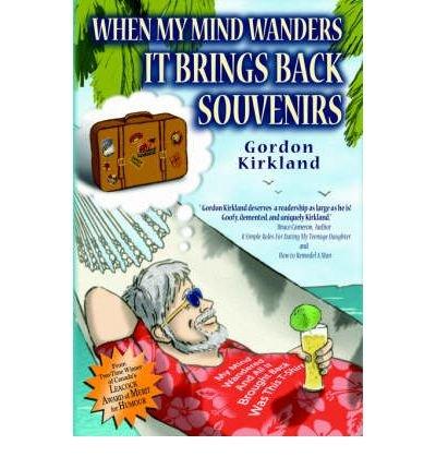Download { [ WHEN MY MIND WANDERS IT BRINGS BACK SOUVENIRS[ WHEN MY MIND WANDERS IT BRINGS BACK SOUVENIRS ] BY KIRKLAND, GORDON ( AUTHOR )JAN-01-2005 PAPERBACK ] } Kirkland, Gordon ( AUTHOR ) Jan-01-2005 Paperback pdf epub