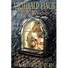 Archibald Finch and the Lost Witches: (Book 1, illustrated)