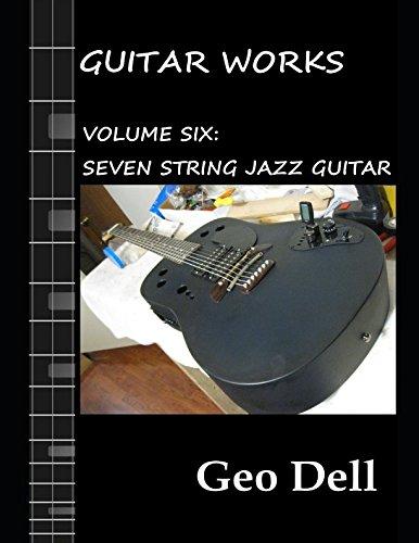 Guitar Works Volume Six: Seven String Jazz - 7 String Guitar Jazz