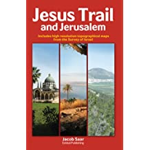 Jesus Trail and Jerusalem: Includes high resolution tpographical maps from the survey of Israel