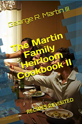 The Martin Family Heirloom Cookbook II: Recipes Revisited by [Martin III, George R.]