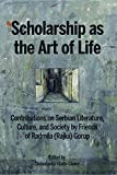 img - for Scholarship as the Art of Life: Contributions on Serbian Literature, Culture, and Society by Friends of Radmila (Rajka) Gorup book / textbook / text book