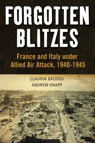 Forgotten Blitzes: France and Italy under Allied Air Attack, 1940-1945