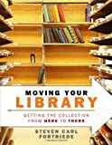 Moving Your Library, Steven Carl Fortriede, 0838909949