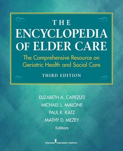 The Encyclopedia of Elder Care: The Comprehensive Resource on Geriatric Health and Social Care, Third Edition (Capezuti, Encyclopedia of Elder Care)