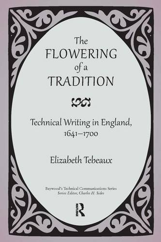 The Flowering of a Tradition: Technical Writing in England, 1641-1700 (Baywood's Technical Communications) (Science Technology And Society In Seventeenth Century England)