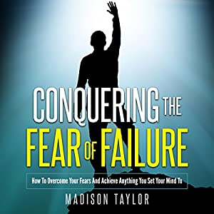 Conquering the Fear of Failure Audiobook